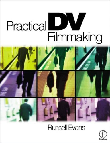 Practical DV Filmmaking By Edited by Russell Evans