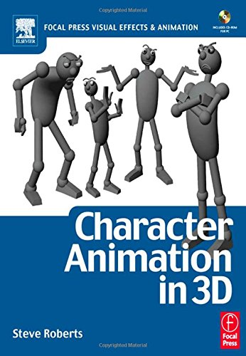 Character Animation in 3D: Use Traditional Drawing Techniques to Produce Stunning CGI Animation by Steve Roberts