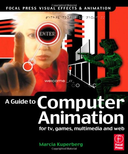 Guide to Computer Animation By Marcia Kuperberg (Deputy Head of the School of Media Arts & Technology at West Herts College, UK.)