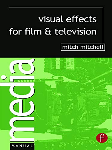 """Visual Effects for Film and Television By Mitch Mitchell (Head of Imaging, Cinesite, London. Projects incl  """"Harry Potter and the Prisoner of Azkaban"""", """"TROY"""", """"King Arthur"""". Lectures/writes on visual effects imaging. Visiting Prof Bournemouth University.)"""