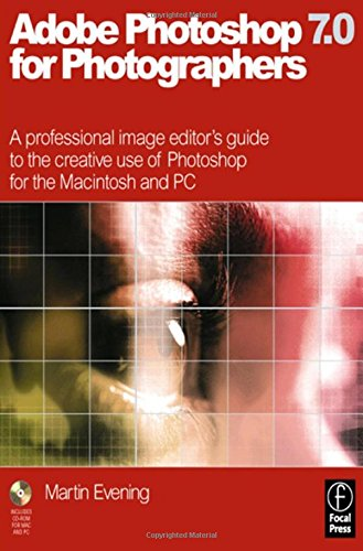 Adobe Photoshop 7.0 for Photographers By Martin Evening (professional photographer and digital imaging consultant key demo artist for Adobe.)