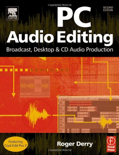 PC Audio Editing By Roger Derry (Audio consultant and teacher (Bristol, UK). He formerly worked as a technical operator, studio manager and producer for the BBC.)