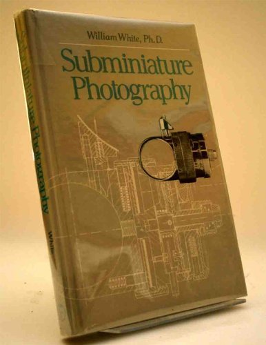 Subminiature Photography, The By William White