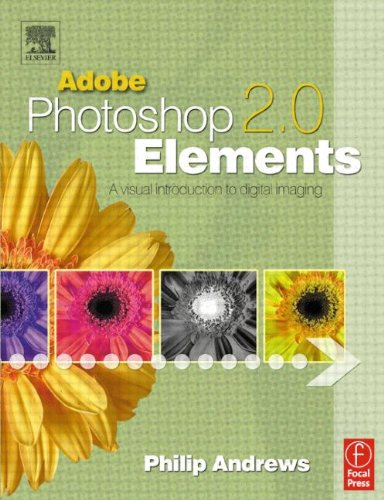 Adobe Photoshop Elements 2.0: A Visual Introduction to Digital Imaging By Philip Andrews