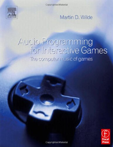 Audio Programming for Interactive Games: The Computer Music of Games By Martin Wilde