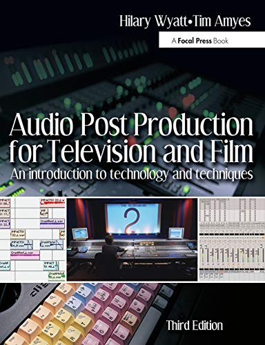 Audio Post Production for Television and Film By Hilary Wyatt