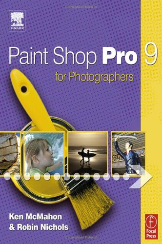 Paint Shop Pro9 for Photographers by Ken McMahon