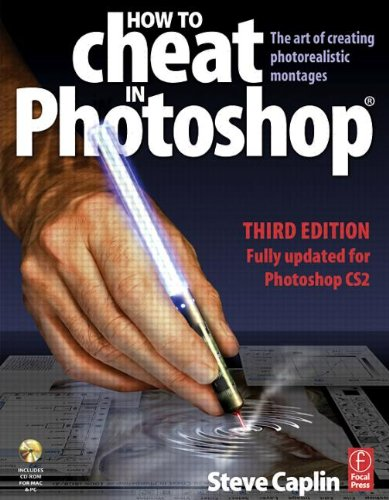 How to Cheat in Photoshop: The art of creating photorealistic montages - updated for CS2 By Steve Caplin
