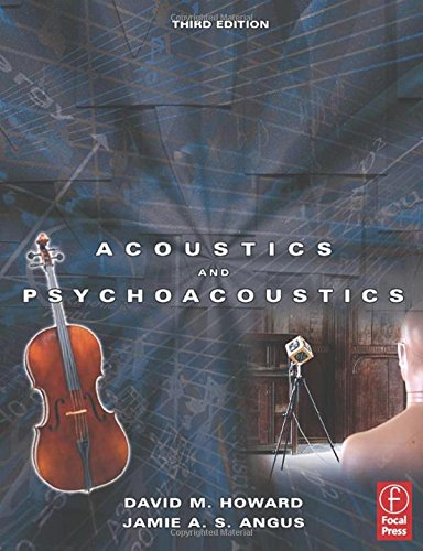 Acoustics and Psychoacoustics by David Howard (Head of Department of Electronics, University of York)