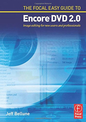 The Focal Easy Guide to Adobe  (R) Encore  (TM) DVD 2.0 By Jeff Bellune (An experienced video editor, Jeff Bellune has been a Technical Consultant to Adobe since March of 2003, including work on the previous version of Encore DVD.)