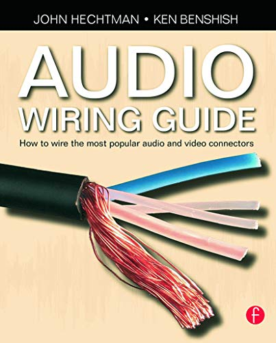 The Audio Wiring Guide: How to wire the most popular audio and video connectors By John Hechtman