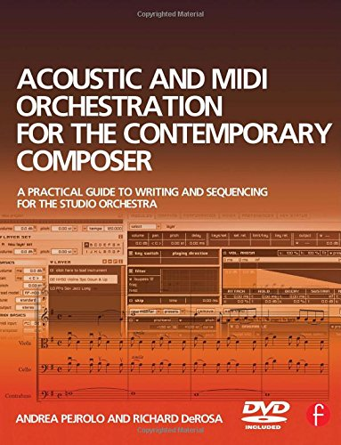 Acoustic and MIDI Orchestration for the Contemporary Composer: A Practical Guide to Writing and Sequencing for the Studio Orchestra By Andrea Pejrolo (Professor, Berklee College of Music; MIDI programmer, sound designer, composer/arranger, and jazz acoustic and electric bassist.)