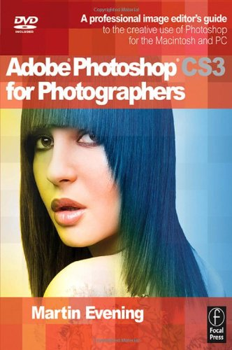 Adobe Photoshop CS3 for Photographers: A Professional Image Editor's Guide to the Creative use of Photoshop for the Macintosh and PC By Martin Evening (professional photographer and digital imaging consultant; key demo artist for Adobe.)