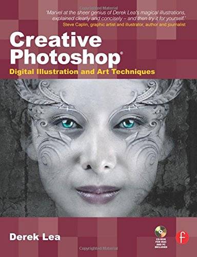 Creative Photoshop: Digital Illustration and Art Techniques By Derek Lea (Award-winning digital illustrator, author and regular contributor of tutorials and articles on Photoshop and Illustrator techniques to leading magazines worldwide.)