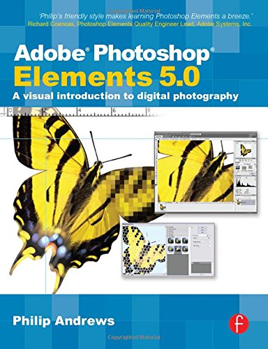 Adobe Photoshop Elements 5.0: A visual introduction to digital photography By Philip Andrews (professional photographer with over 25 years of experience; official Adobe Ambassador for Australia)