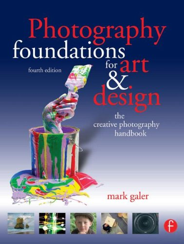 Photography Foundations for Art and Design: The creative photography handbook By Mark Galer (photographer, educator, and Official Adobe Ambassador)