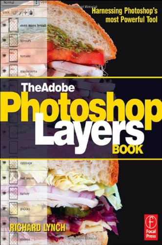 The Adobe Photoshop Layers Book: Harnessing Photoshop's Most Powerful Tool, covers Photoshop CS3 By Richard Lynch