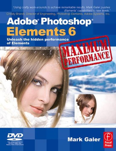 Adobe Photoshop Elements 6 Maximum Performance By Mark Galer (photographer, educator, and Official Adobe Ambassador)
