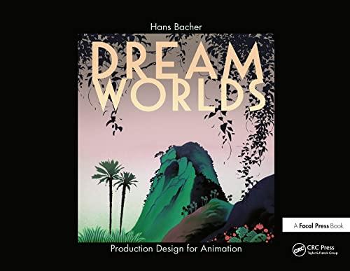 Dream Worlds: Production Design for Animation By Hans Bacher (Production designer in the animation film industry; Professor of Film Design, Nanyang Technical University, Singapore.)