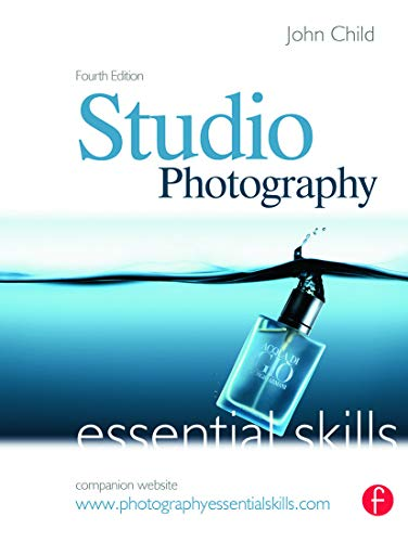 Studio Photography: Essential Skills By John Child (Photography Lecturer at the Royal Melbourne Institute of Technology, Australia)