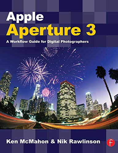 Apple Aperture 3: A Workflow Guide for Digital Photographers By Ken McMahon