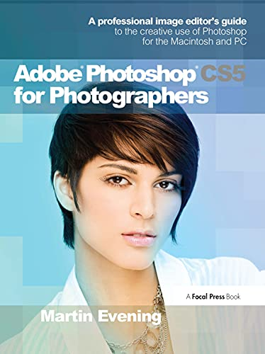 Adobe Photoshop CS5 for Photographers: A Professional Image Editor's Guide to the Creative Use of Photoshop for the Macintosh and PC by Martin Evening
