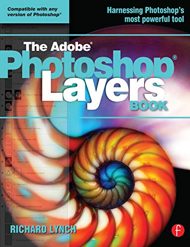 THE ADOBE PHOTOSHOP LAYERS BOOK By Richard Lynch