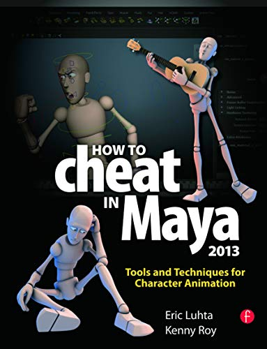 How to Cheat in Maya 2013: Tools and Techniques for Character Animation By Eric Luhta (Animator, Bioshock 2, Cloudy with a Chance of Meatballs, Horton Hears a Who!)