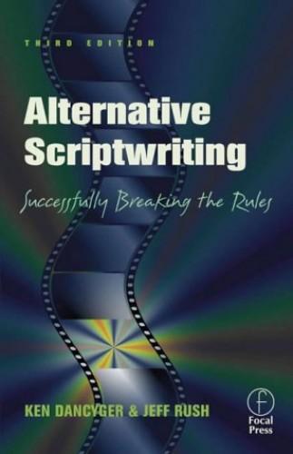 Alternative Scriptwriting By Ken Dancyger (Tisch School of the Arts, New York University, NY, USA)