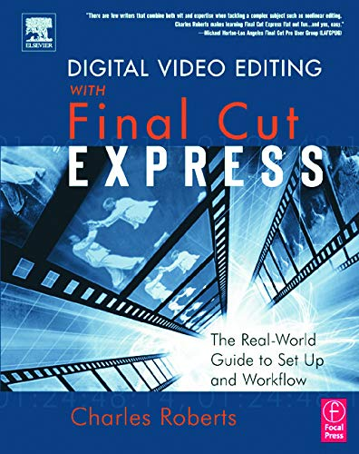 Digital Video Editing with Final Cut Express By Charles Roberts