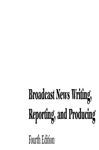 Broadcast News Writing, Reporting, and Producing By Ted White (Southern University, LA, USA)