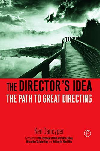 The Director's Idea By Ken Dancyger (Tisch School of the Arts, New York University, NY, USA)