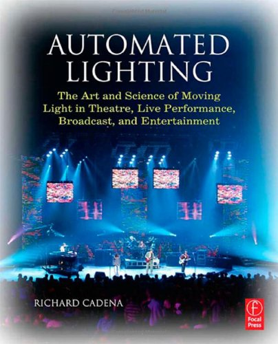 Automated Lighting: The Art and Science of Moving Light in Theatre, Live Performance, Broadcast, and Entertainment By Richard Cadena (Freelance lighting designer, , technical editor of PLASA, and distinguished 20-year veteran of the lighting industry.  Resides in Austin, TX.)