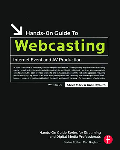 Hands-On Guide to Webcasting By Steve Mack