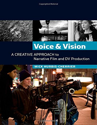 Voice and Vision:  A Creative Approach to Narrative Film and DV Production By Mick Hurbis-Cherrier (Hunter College, City University of New York, USA)