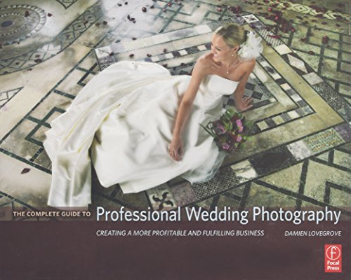 The Complete Guide to Professional Wedding Photography: Creating a More Profitable and Fulfilling Business By Damien Lovegrove (Damien Lovegrove is a renowned wedding photographer and a key speaker at photography conferences worldwide.)