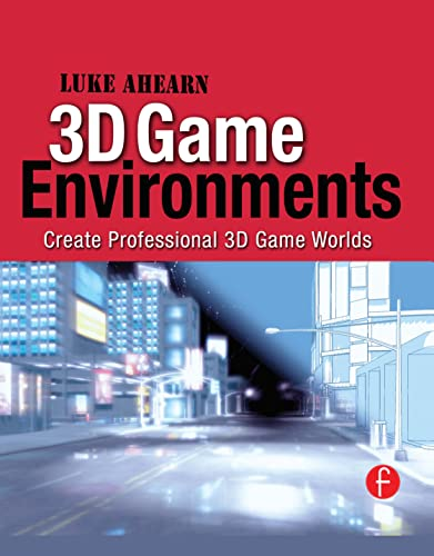 3D Game Environments: Create Professional 3D Game Worlds by Luke Ahearn