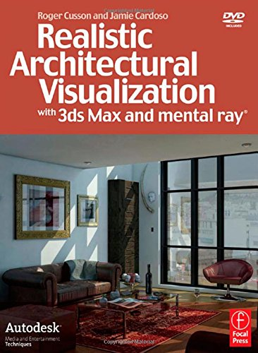 Realistic Architectural Visualization with 3ds Max and mental ray By Roger Cusson