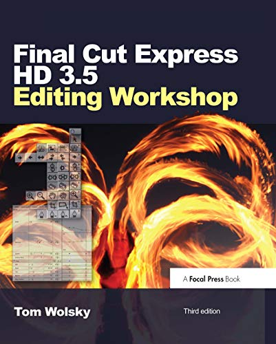 Final Cut Express HD 3.5 Editing Workshop By Tom Wolsky