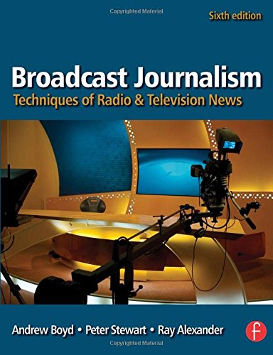 Broadcast Journalism: Techniques of Radio and Television News By Andrew Boyd