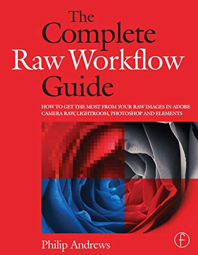 The Complete Raw Workflow Guide By Philip Andrews (professional photographer with over 25 years of experience official Adobe Ambassador for Australia)