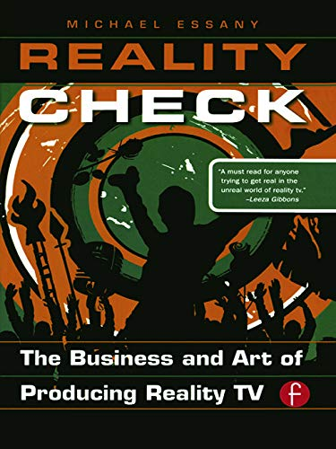 Reality Check: The Business and Art of Producing Reality TV By Michael Essany