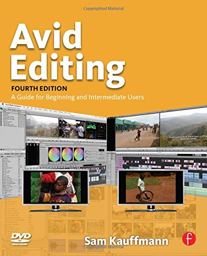 Avid Editing: A Guide for Beginning and Intermediate Users by Sam Kauffmann