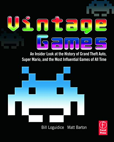 Vintage Games: An Insider Look at the History of Grand Theft Auto, Super Mario, and the Most Influential Games of All Time By Bill Loguidice
