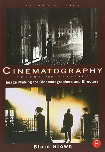 Cinematography: Theory and Practice By Blain Brown (Director of Photography, Los Angeles, CA, USA)