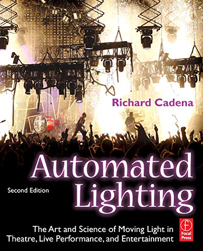 Automated Lighting By Richard Cadena (Freelance lighting designer, author, technical editor of PLASA, and distinguished 20-year veteran of the lighting industry.  Resides in Austin, TX.)