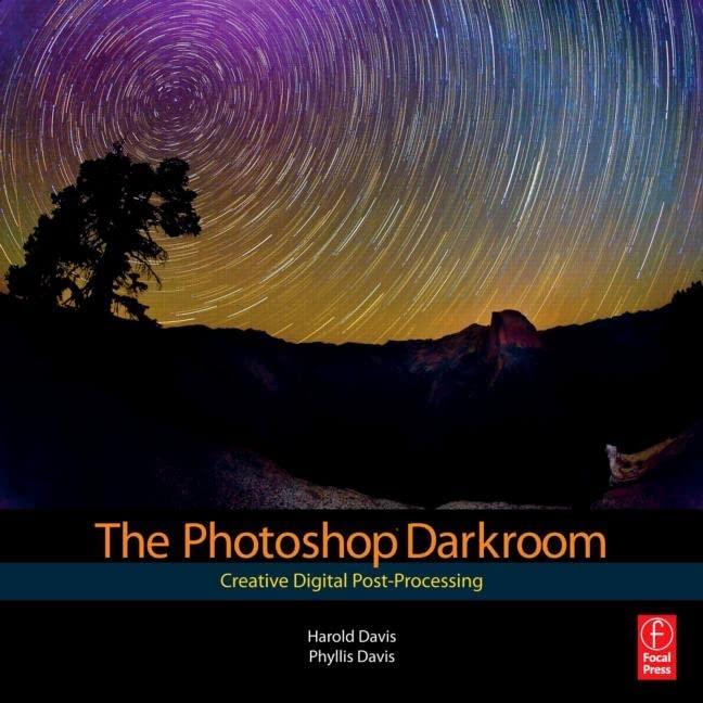 The Photoshop Darkroom: Creative Digital Post-Processing By Harold Davis