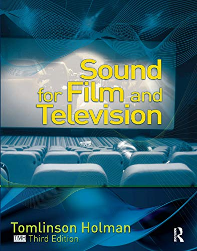Sound for Film and Television By Tomlinson Holman (President of TMH Corporation former Corporate Technical Director at Lucasfilm, Ltd., CA, USA)