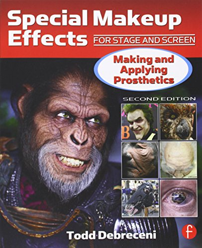 Special Makeup Effects for Stage and Screen: Making and Applying Prosthetics By Todd Debreceni
