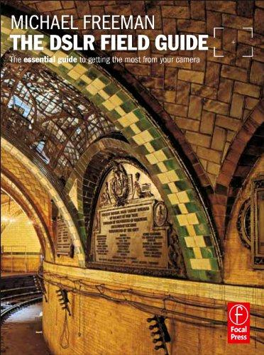 The DSLR Field Guide By Michael Freeman